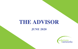 The Advisor: June 2020 – a solutions4networks Publication